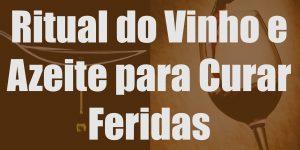 Ritual do Vinho e Azeite para Curar Feridas