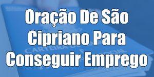 Oração De São Cipriano Para Conseguir Emprego