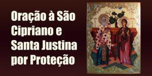 Oração à São Cipriano e Santa Justina por Proteção