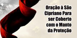Oração à São Cipriano Para ser Coberto com o Manto da Proteção