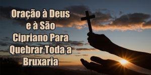 Oração à Deus e à São Cipriano Para Quebrar Toda a Bruxaria