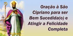 Oração à São Cipriano para ser Bem Sucedida(o) e Atingir a Felicidade Completa