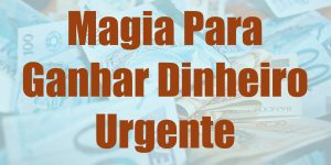 Magia Para Ganhar Dinheiro Urgente