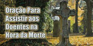 Oração Para Assistir aos Doentes na Hora da Morte