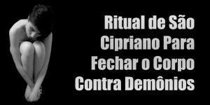 Ritual de São Cipriano Para Fechar o Corpo Contra Demônios